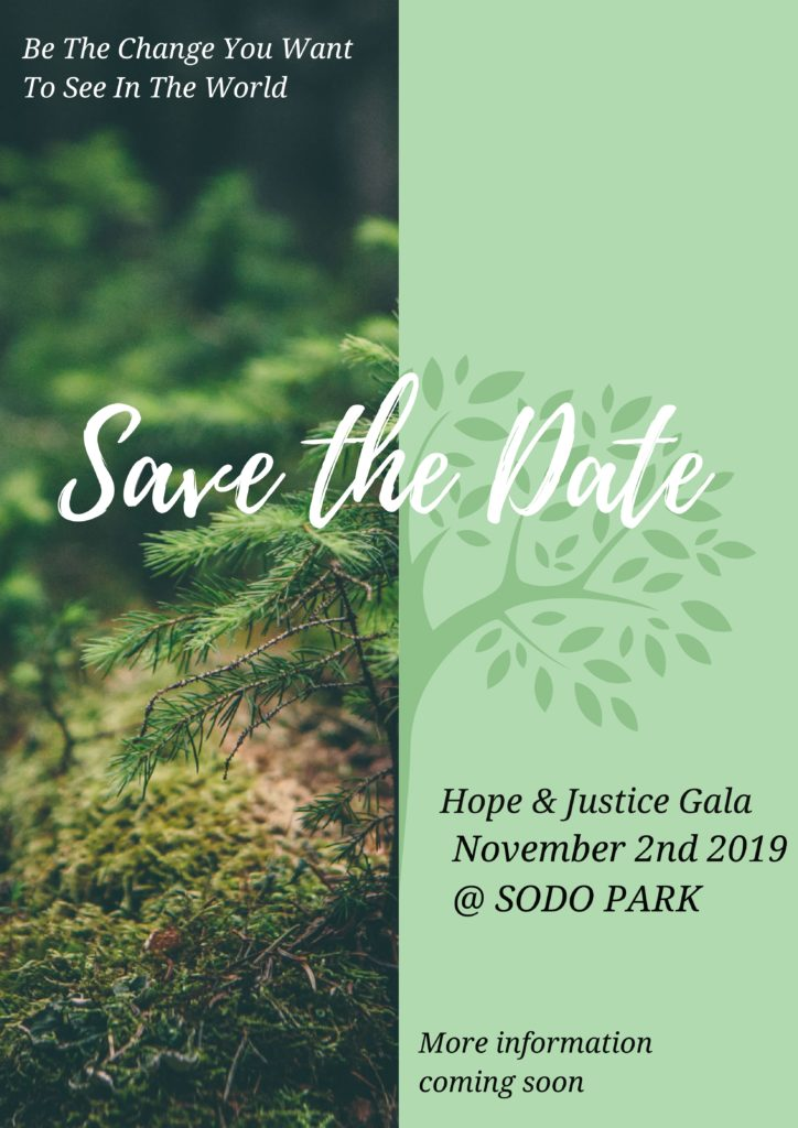 "two-toned poster of a green tree, ""be the change you want to see in the world"" is placed on the top left, SAVE THE DATE is across the middle, and the bottom right has ""Hope & Justice Gala November 2nd 2019 @ SODO Park, more information coming soon"""