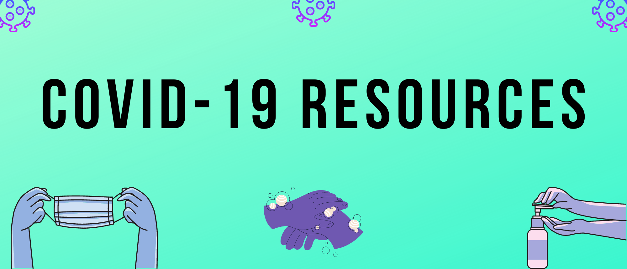 """Bright green background with different graphics scattered including a COVID-19 germ, hands holding a mask, washing hands, and hands pumping sanitizer. In the center in big bold text """"COVID-19 RESOURCES"""""""
