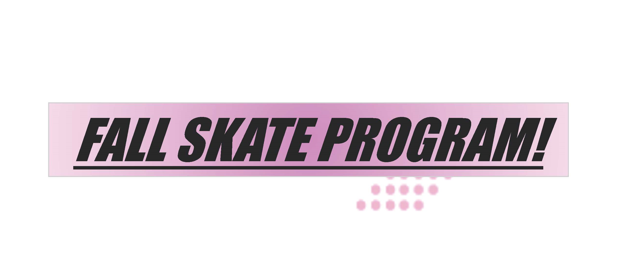 """Black texts on pink box says """"Fall Skate Program!"""" Underneath the title in larger pink box also in black text reads """"Program dates: Tuesday, Sept 21-Oct 26 / Time: 5pm-7pm / Where: All Together Skatepark / Who: Youth age 11-19 / Cost: Free / No experience necessary / For more information, please contact: Nancy@adwas.org. Below the pink box is a bigger text of CHILL in gray. In pink box at the bottom says """"Come skate with us / Challenge yourself / Learn core values / Develop new skills!"""